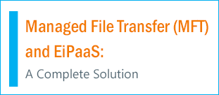 Download Managed File Transfer (MFT) and EiPaaS White Paper